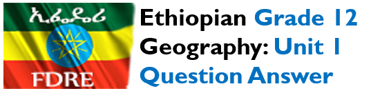 Ethiopian Grade 12 Geography Unit 1 Question Answer