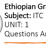 Ethiopian Grade 12 ITC UNIT 1 Questions Answers